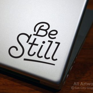 Be Still Decal in Black (shown on laptop)