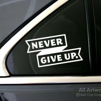 Never Give Up. Decal in White (shown on car window)