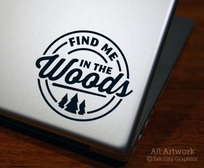 Find Me in the Woods Decal (with Pine Trees) in Black (shown on laptop)