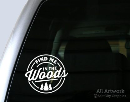 Find Me in the Woods Decal (with Pine Trees) in White (shown on truck window)