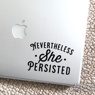 Nevertheless She Persisted Decal in Black (shown on laptop)